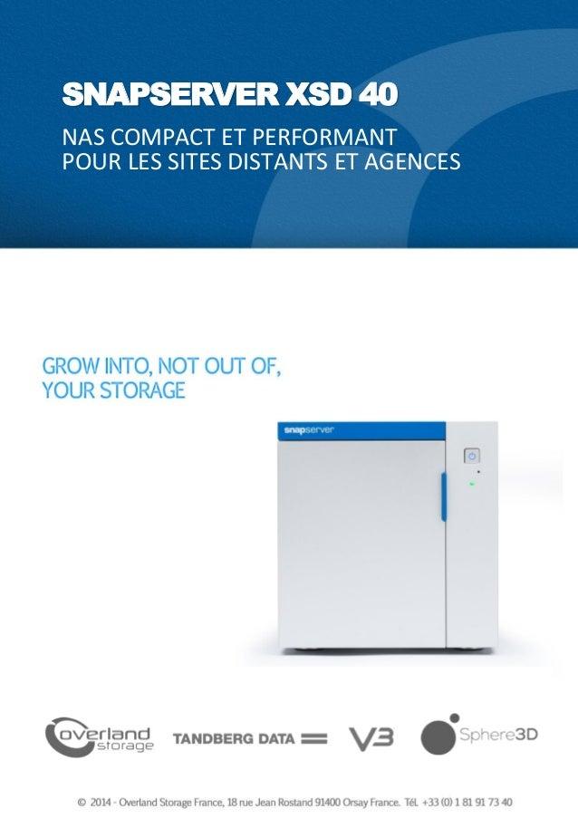 SNAPSERVER XSD 40 - FR - NOVEMBRE 2014 SNAPSERVER XSD 40 NAS COMPACT ET PERFORMANT POUR LES SITES DISTANTS ET AGENCES