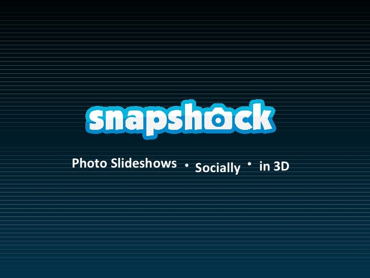 Photo Slideshows    Socially    in 3D