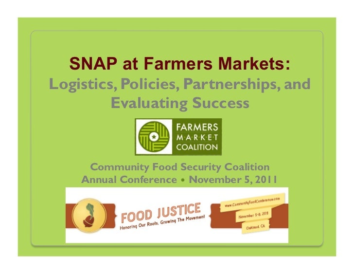 SNAP at Farmers Markets:Logistics, Policies, Partnerships, and         Evaluating Success     Community Food Security Coal...