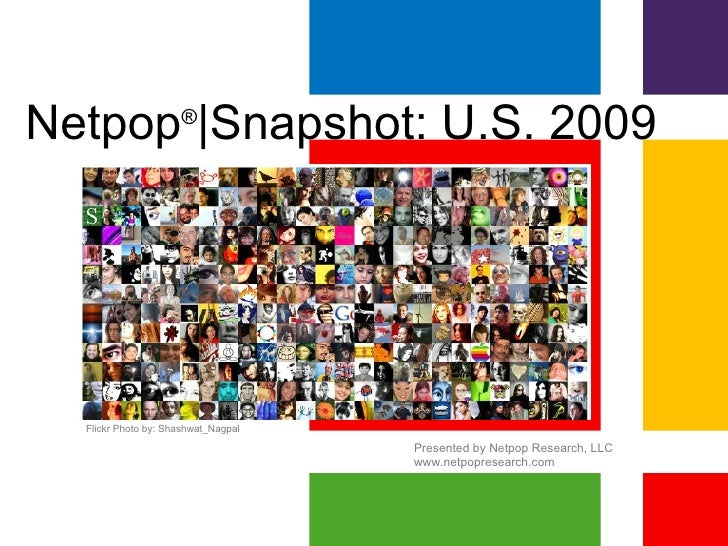 Netpop ® |Snapshot: U.S. 2009 Presented by Netpop Research, LLC www.netpopresearch.com Flickr Photo by: Shashwat_Nagpal