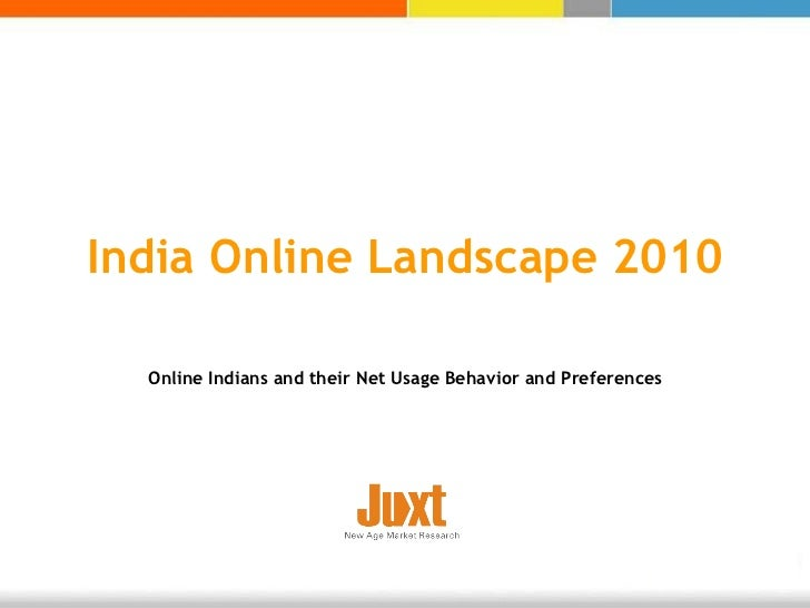 India Online Landscape 2010 Online Indians and their Net Usage Behavior and Preferences