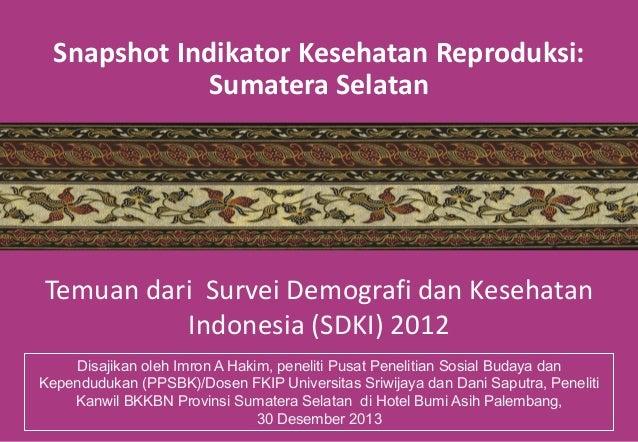 Snapshot Indikator Kesehatan Reproduksi: Sumatera Selatan  Temuan dari Survei Demografi dan Kesehatan Indonesia (SDKI) 201...