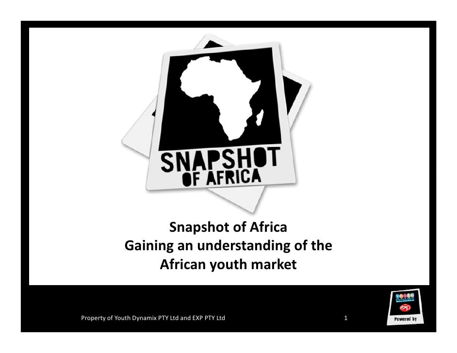 Snapshot of Africa               Gaining an understanding of the                    African youth market   Property of You...