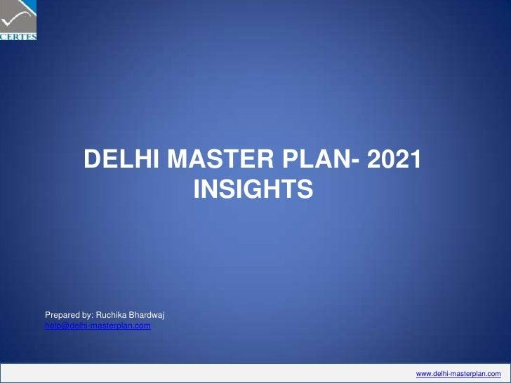 DELHI MASTER PLAN- 2021 INSIGHTS<br />Prepared by: Ruchika Bhardwaj<br />help@delhi-masterplan.com<br />
