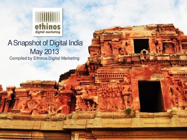 ASnapshotof Digital IndiaMay 2013Compiled by Ethinos Digital Marketing