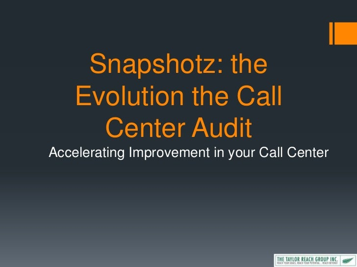 Snapshotz: the    Evolution the Call      Center AuditAccelerating Improvement in your Call Center