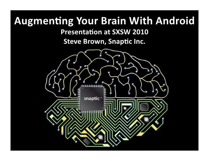 Augmen'ng	   Your	   Brain	   With	   Android	                Presenta'on	   at	   SXSW	   2010	                 Steve	   ...