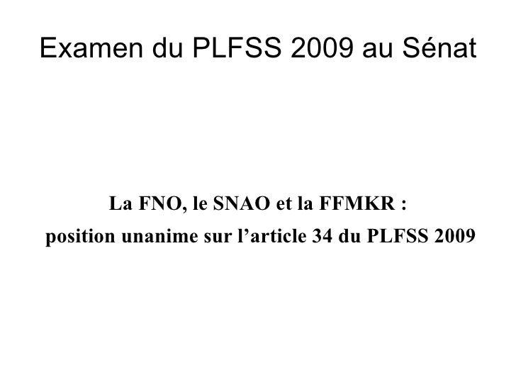 Examen du PLFSS 2009 au Sénat           La FNO, le SNAO et la FFMKR : position unanime sur l'article 34 du PLFSS 2009