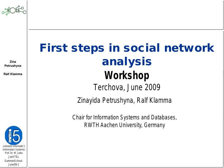 First steps in social network     Zina  Petrushyna                         analysis Ralf Klamma                           ...