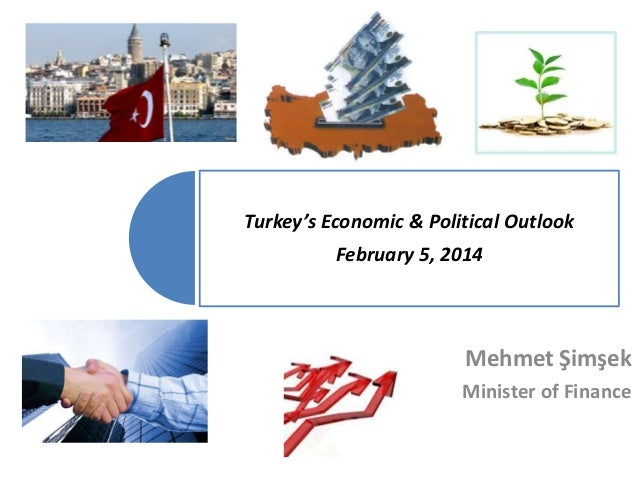 Turkey's Economic & Political Outlook  February 5, 2014  Mehmet Şimşek Minister of Finance