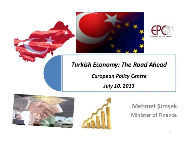 Turkish Economy: The Road Ahead European Policy Centre July 10, 2013 Mehmet Şimşek Minister of Finance 1