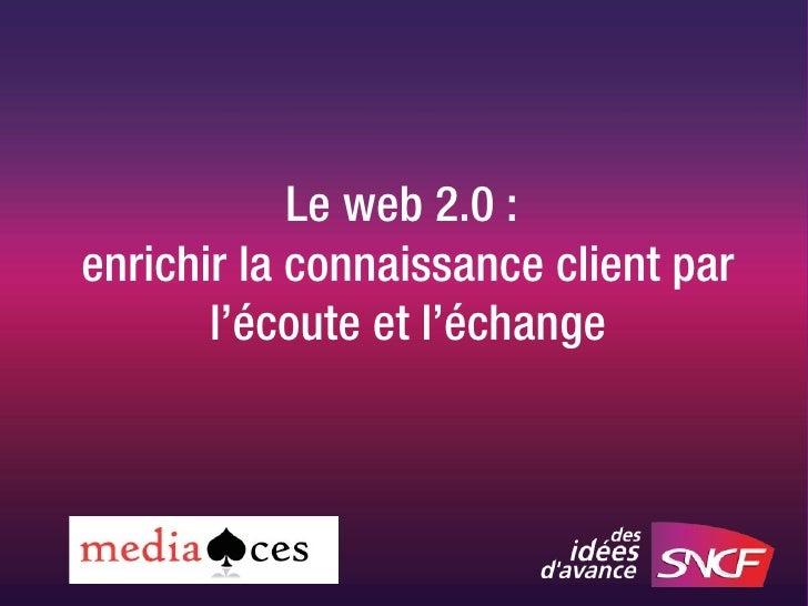 Le web 2.0 :  enrichir la connaissance client par l'écoute et l'échange