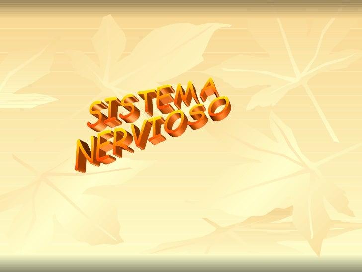 El Sistema Nervioso (SN) es, junto con el SistemaEndocrino, el rector y coordinador de todas lasactividades conscientes e ...