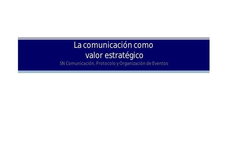 La comunicación como          valor estratégicoSN Comunicación, Protocolo y Organización de Eventos