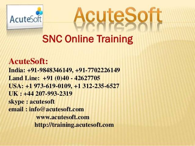 SNC Online Training AcuteSoft: India: +91-9848346149, +91-7702226149 Land Line: +91 (0)40 - 42627705 USA: +1 973-619-0109,...