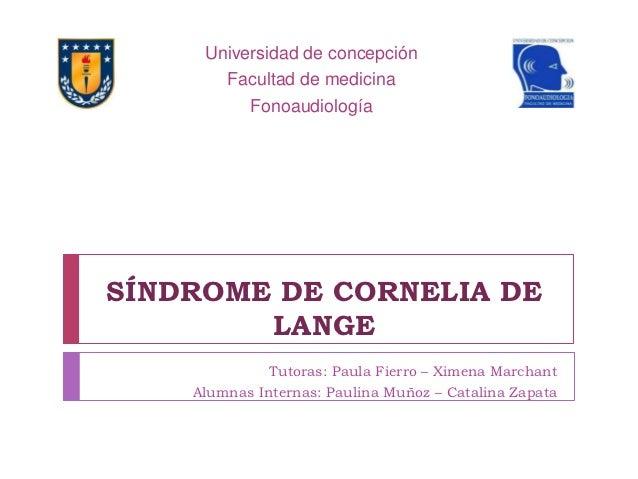 Universidad de concepción       Facultad de medicina          FonoaudiologíaSÍNDROME DE CORNELIA DE        LANGE          ...