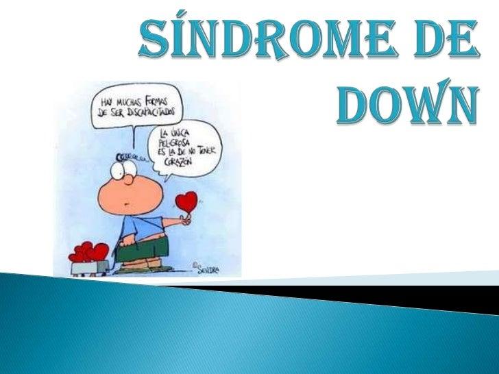    El síndrome de Down es una alteración    genética que se produce en el momento    donde se unen el espermatozoide y el...