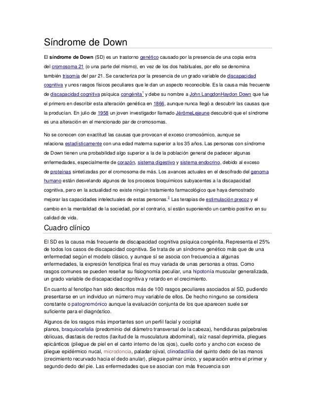 Síndrome de Down El síndrome de Down (SD) es un trastorno genético causado por la presencia de una copia extra del cromoso...