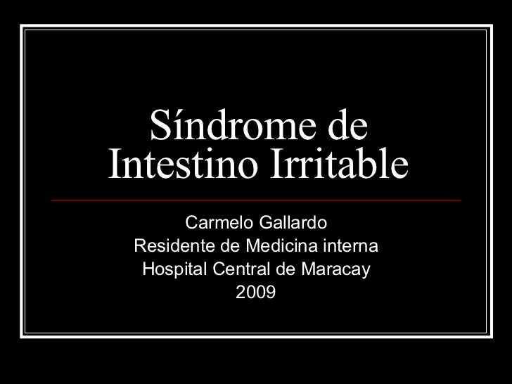 Síndrome de Intestino Irritable Carmelo Gallardo Residente de Medicina interna Hospital Central de Maracay 2009