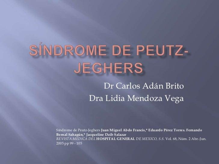 Síndrome de Peutz-Jeghers<br />Dr Carlos Adán Brito<br />Dra Lidia Mendoza Vega<br />Síndrome de Peutz-JeghersJuan Miguel ...