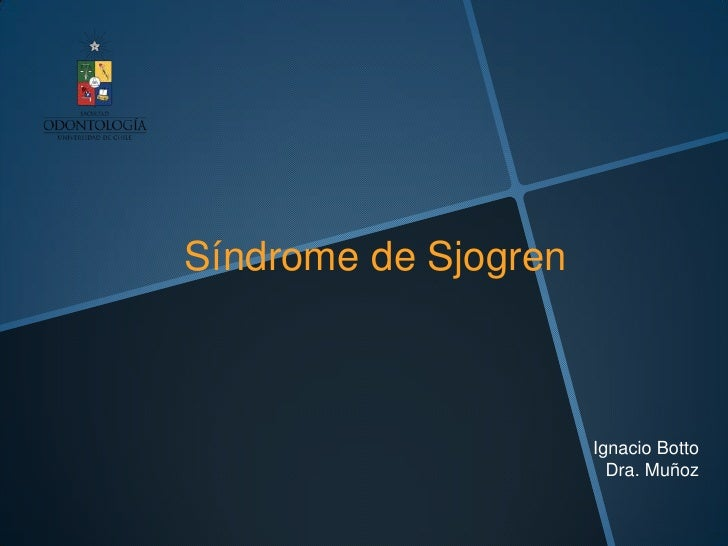 Síndrome de Sjogren                      Ignacio Botto                        Dra. Muñoz