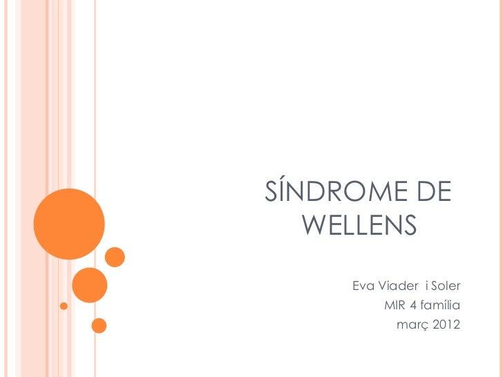 SÍNDROME DE   WELLENS     Eva Viader i Soler          MIR 4 família            març 2012