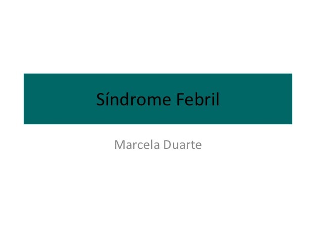 Síndrome Febril  Marcela Duarte