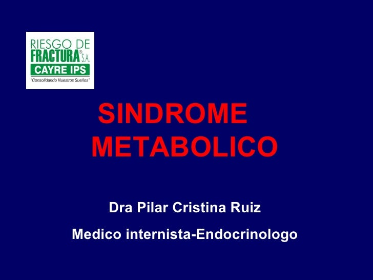 SINDROME  METABOLICO Dra Pilar Cristina Ruiz Medico internista-Endocrinologo