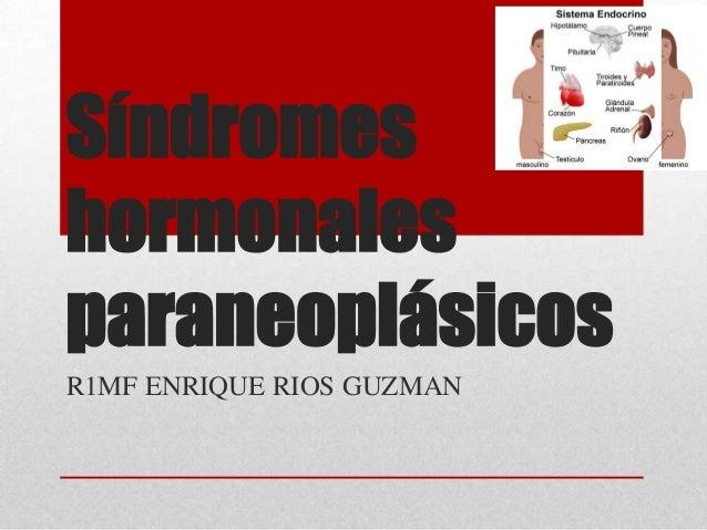 SíndromeshormonalesparaneoplásicosR1MF ENRIQUE RIOS GUZMAN