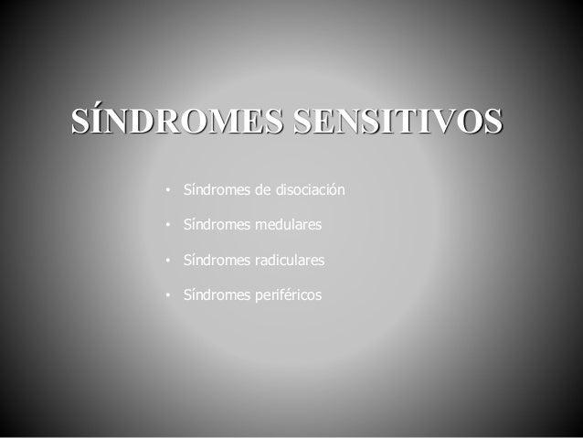 SÍNDROMES SENSITIVOS • Síndromes de disociación • Síndromes medulares • Síndromes radiculares • Síndromes periféricos