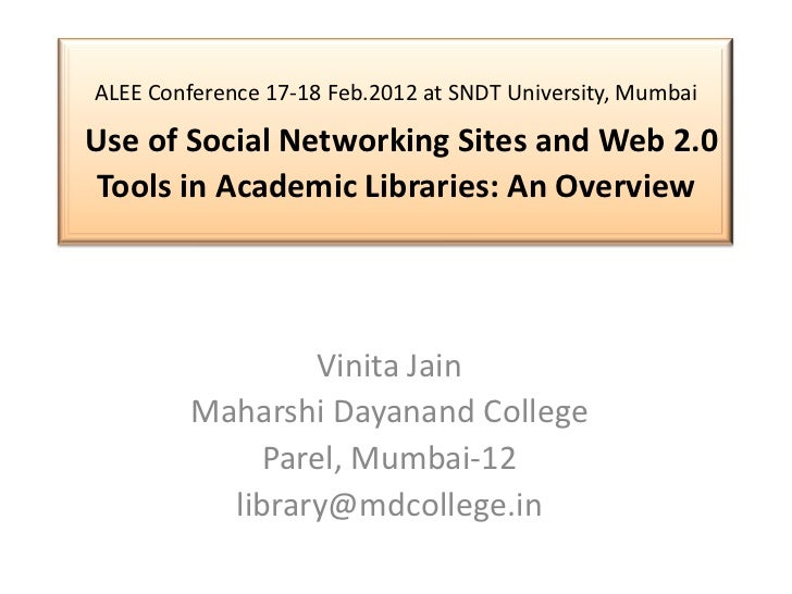 ALEE Conference 17-18 Feb.2012 at SNDT University, MumbaiUse of Social Networking Sites and Web 2.0 Tools in Academic Libr...
