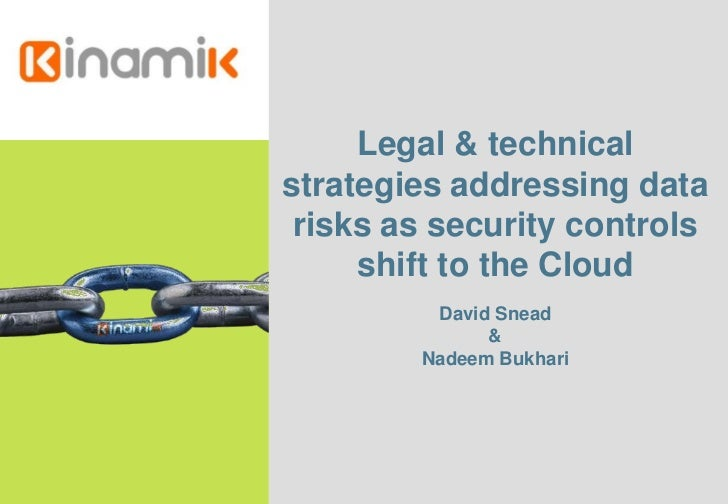 Legal & technicalstrategies addressing data risks as security controls     shift to the Cloud         David Snead         ...