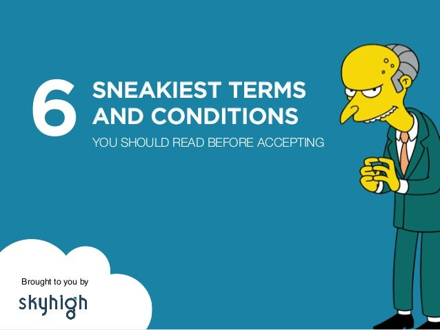 SNEAKIEST TERMS AND CONDITIONS! YOU SHOULD READ BEFORE ACCEPTING 6 Brought to you by !