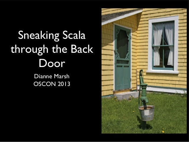Sneaking Scala through the Back Door Dianne Marsh OSCON 2013