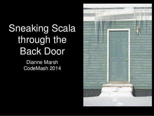 Sneaking Scala through the Back Door Dianne Marsh CodeMash 2014