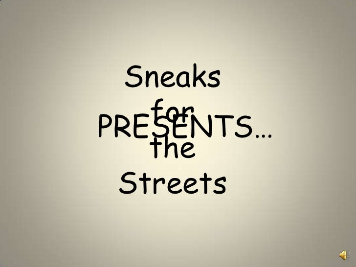 Sneaks<br />for<br />the <br />Streets<br />PRESENTS…<br />