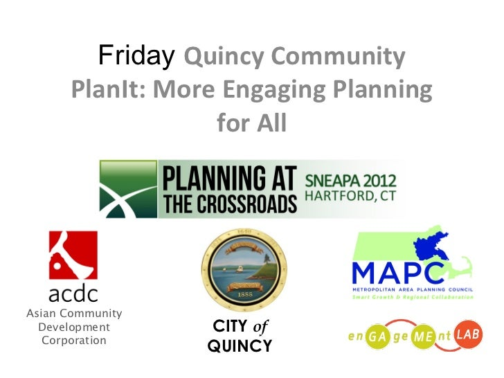 Friday Quincy Community      PlanIt: More Engaging Planning                  for AllAsian Community  Development     CITY ...