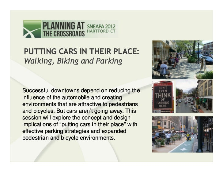 PUTTING CARS IN THEIR PLACE:    Walking, Biking and Parking   Successful downtowns depend on reducing the   influence of t...