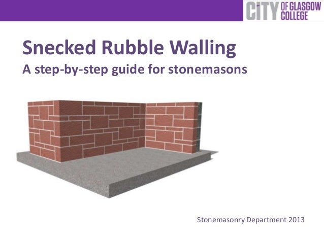 Snecked Rubble WallingA step-by-step guide for stonemasons                           Stonemasonry Department 2013
