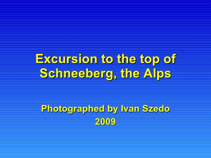 Excursion to the top of Schneeberg, the Alps Photographed by Ivan Szedo 2009