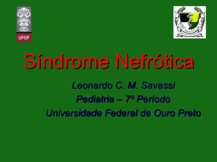 Síndrome Nefrótica Leonardo C. M. Savassi Pediatria – 7º Período Universidade Federal de Ouro Preto