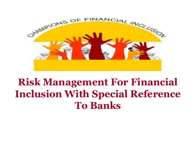 Risk Management For Financial Inclusion With Special Reference To Banks