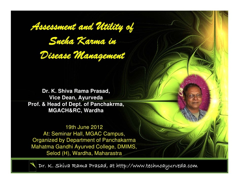 Assessment and Utility of     Sneha Karma in  Disease Management      Dr. K. Shiva Rama Prasad,         Vice Dean, Ayurved...