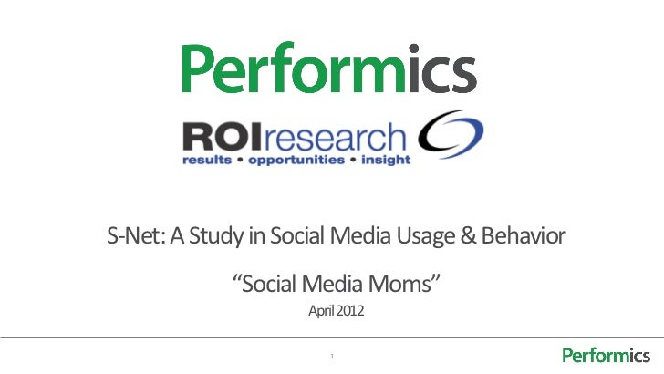 "S-Net: A Study in Social Media Usage & Behavior            ""Social Media Moms""                    April 2012              ..."