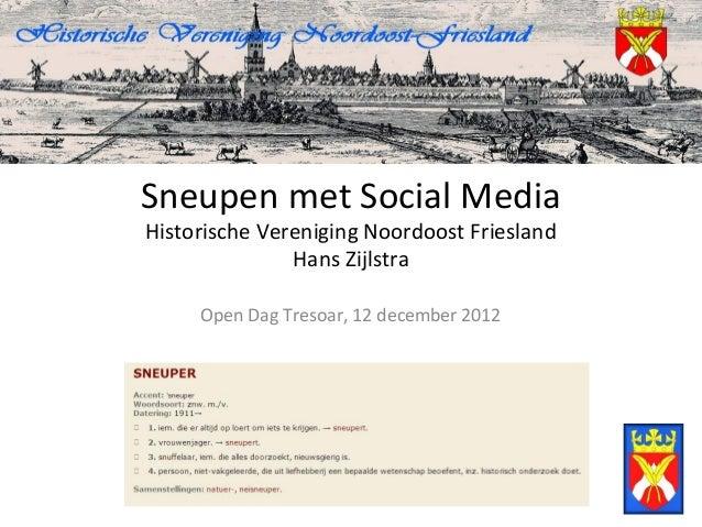 Sneupen met Social MediaHistorische Vereniging Noordoost Friesland               Hans Zijlstra     Open Dag Tresoar, 12 de...