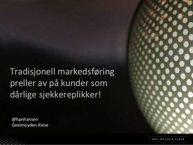 Tradisjonell,markedsføring, preller,av,på,kunder,som, dårlige,sjekkereplikker!, @hpnhansen, Geelmuyden.Kiese,