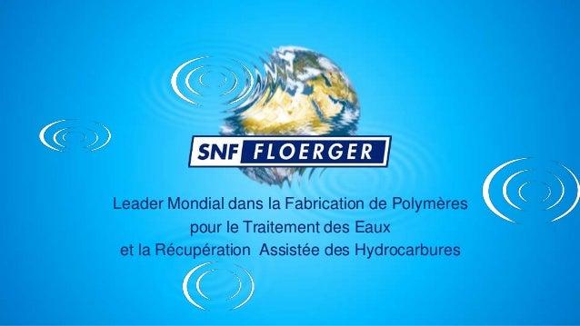 Leader Mondial dans la Fabrication de Polymères pour le Traitement des Eaux et la Récupération Assistée des Hydrocarbures