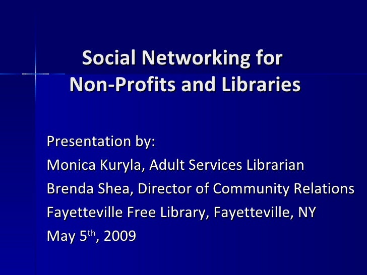 Social Networking for  Non-Profits and Libraries Presentation by: Monica Kuryla, Adult Services Librarian  Brenda Shea, Di...
