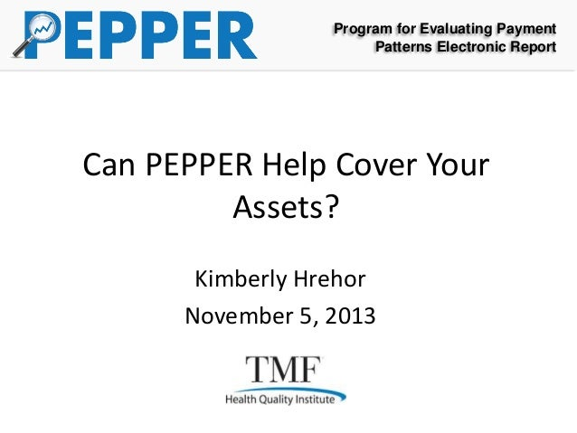 Program for Evaluating Payment Patterns Electronic Report  Can PEPPER Help Cover Your Assets? Kimberly Hrehor November 5, ...