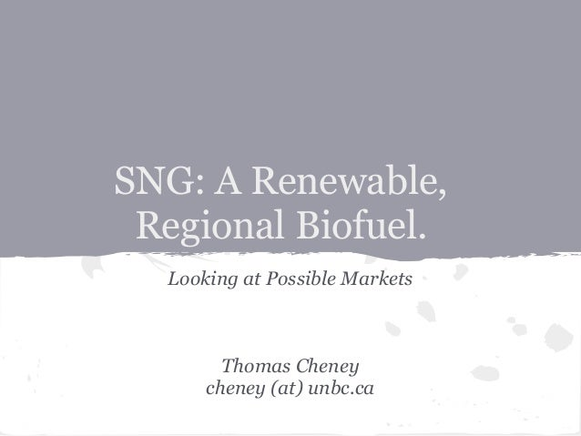 SNG: A Renewable, Regional Biofuel.  Looking at Possible Markets        Thomas Cheney      cheney (at) unbc.ca